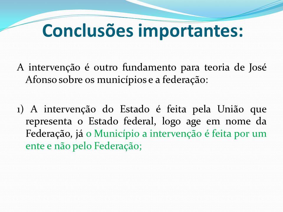 Conclusões importantes: A intervenção é outro fundamento para teoria de José Afonso sobre os municípios e a federação: 1) A intervenção do Estado é fe