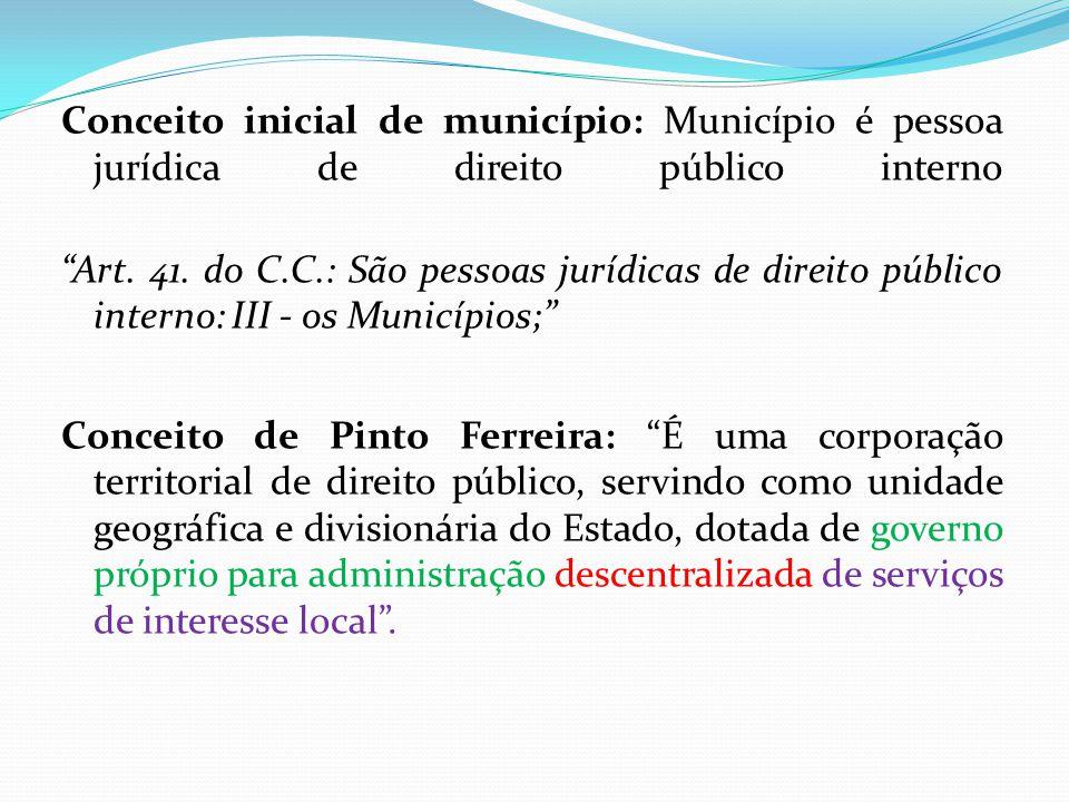 """Conceito inicial de município: Município é pessoa jurídica de direito público interno """"Art. 41. do C.C.: São pessoas jurídicas de direito público inte"""