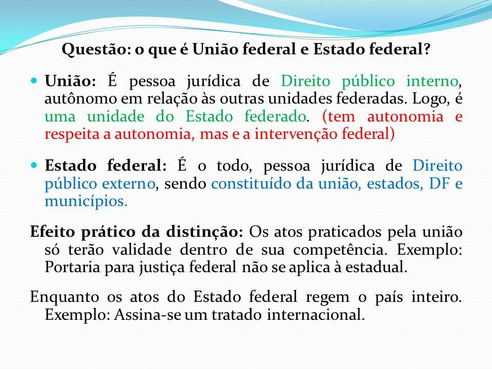 Questão: o que é União federal e Estado federal?  União: É pessoa jurídica de Direito público interno, autônomo em relação às outras unidades federad