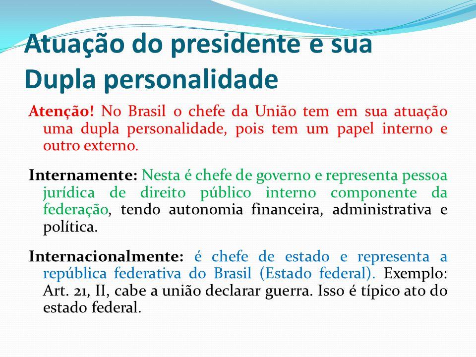 Atuação do presidente e sua Dupla personalidade Atenção! No Brasil o chefe da União tem em sua atuação uma dupla personalidade, pois tem um papel inte