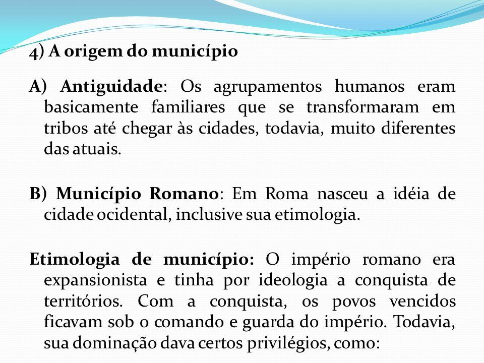 4) A origem do município A) Antiguidade: Os agrupamentos humanos eram basicamente familiares que se transformaram em tribos até chegar às cidades, todavia, muito diferentes das atuais.