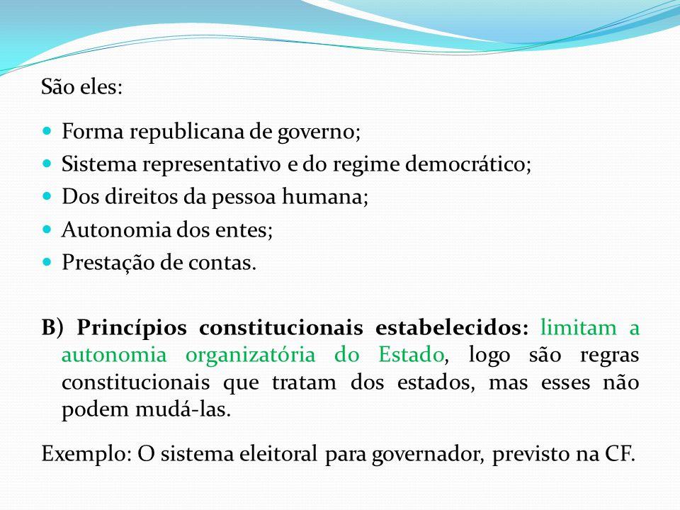 São eles:  Forma republicana de governo;  Sistema representativo e do regime democrático;  Dos direitos da pessoa humana;  Autonomia dos entes;  Prestação de contas.