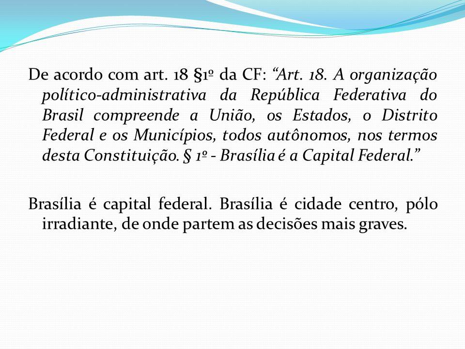 """De acordo com art. 18 §1º da CF: """"Art. 18. A organização político-administrativa da República Federativa do Brasil compreende a União, os Estados, o D"""