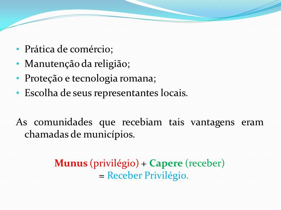 • Prática de comércio; • Manutenção da religião; • Proteção e tecnologia romana; • Escolha de seus representantes locais. As comunidades que recebiam