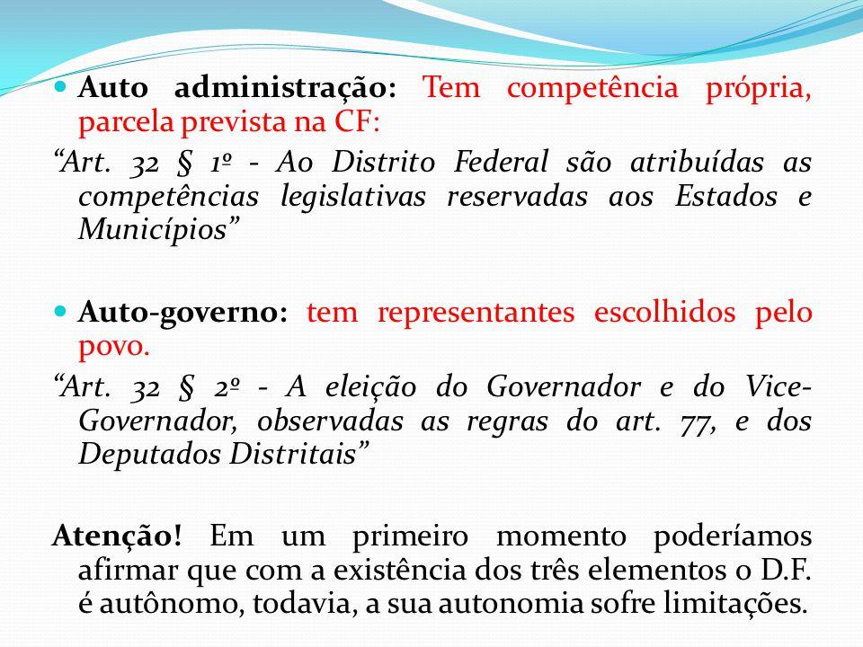 """ Auto administração: Tem competência própria, parcela prevista na CF: """"Art. 32 § 1º - Ao Distrito Federal são atribuídas as competências legislativas"""