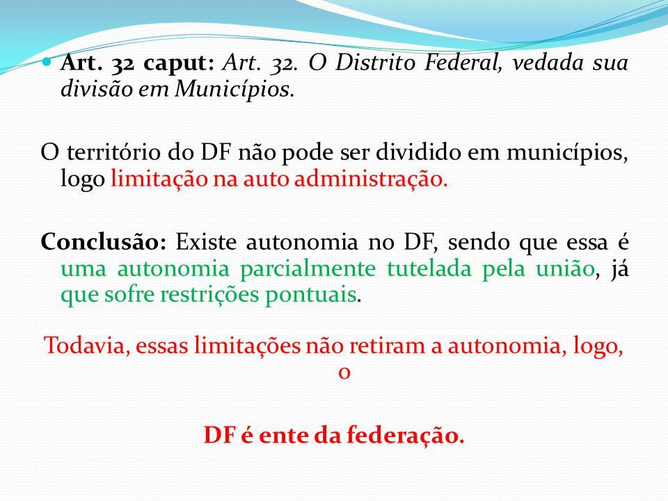  Art. 32 caput: Art. 32. O Distrito Federal, vedada sua divisão em Municípios. O território do DF não pode ser dividido em municípios, logo limitação