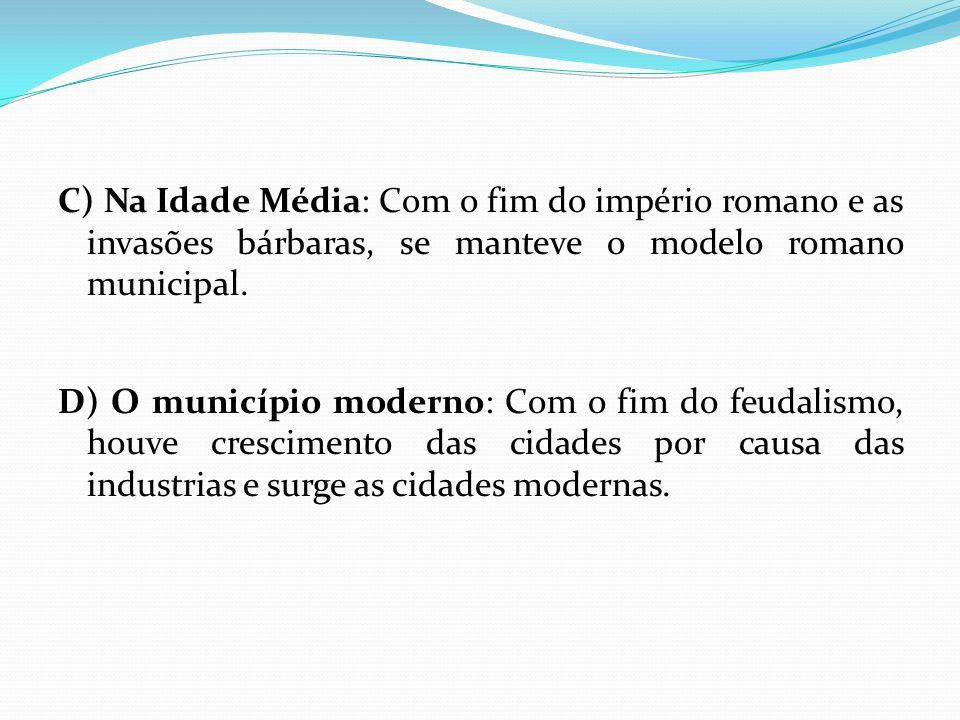 Municípios nas constituições brasileiras A)Brasil Colônia: O primeiro município brasileiro e das Américas foi o município de São Vicente de 1532, depois vieram Olinda (1537), Santos (1545) e Salvador (1549).