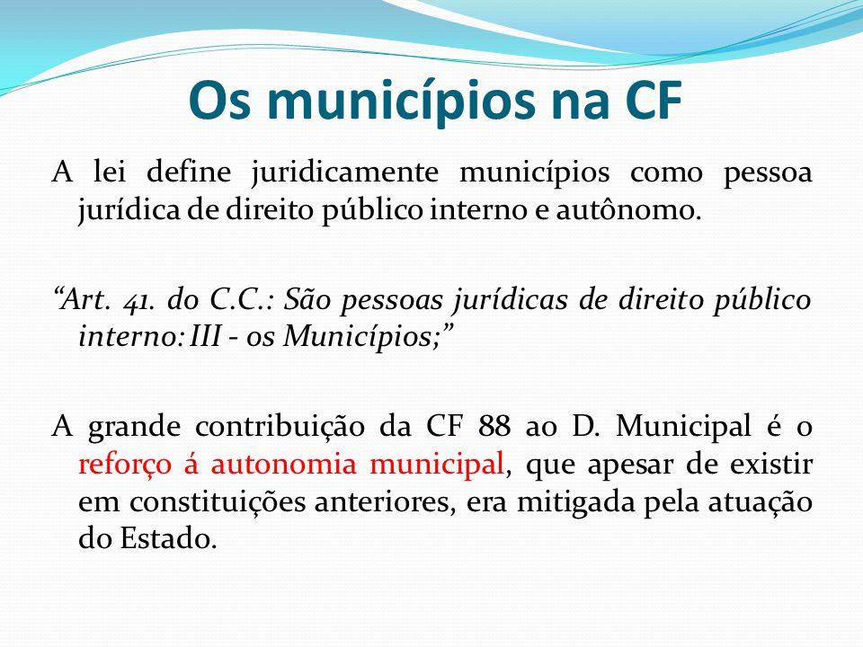 """Os municípios na CF A lei define juridicamente municípios como pessoa jurídica de direito público interno e autônomo. """"Art. 41. do C.C.: São pessoas j"""