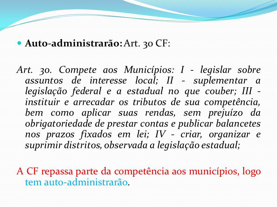  Auto-administrarão: Art. 30 CF: Art. 30. Compete aos Municípios: I - legislar sobre assuntos de interesse local; II - suplementar a legislação feder
