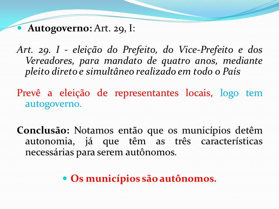  Autogoverno: Art. 29, I: Art. 29. I - eleição do Prefeito, do Vice-Prefeito e dos Vereadores, para mandato de quatro anos, mediante pleito direto e