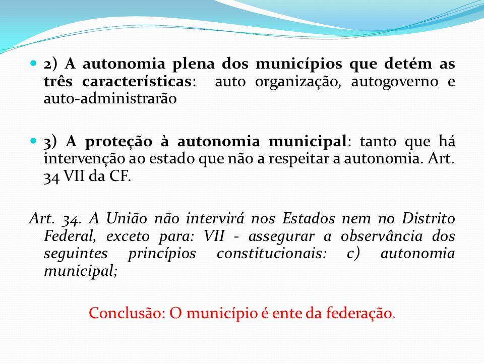  2) A autonomia plena dos municípios que detém as três características: auto organização, autogoverno e auto-administrarão  3) A proteção à autonomia municipal: tanto que há intervenção ao estado que não a respeitar a autonomia.