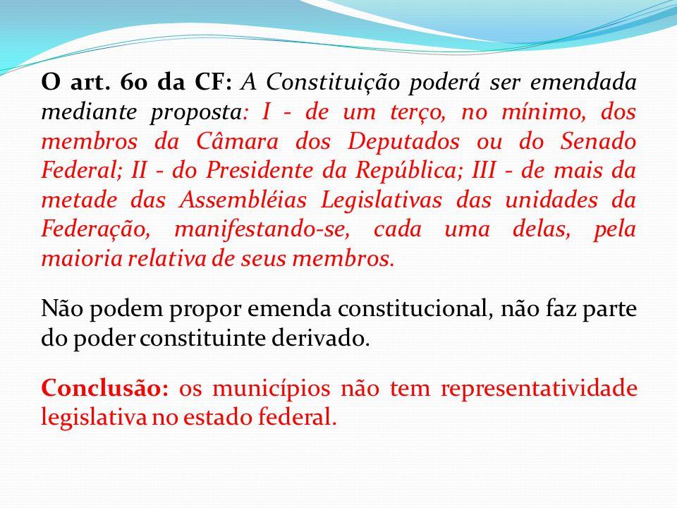 O art. 60 da CF: A Constituição poderá ser emendada mediante proposta: I - de um terço, no mínimo, dos membros da Câmara dos Deputados ou do Senado Fe