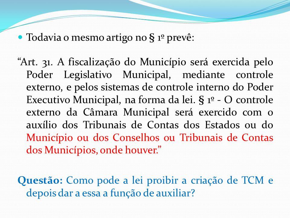 """ Todavia o mesmo artigo no § 1º prevê: """"Art. 31. A fiscalização do Município será exercida pelo Poder Legislativo Municipal, mediante controle extern"""