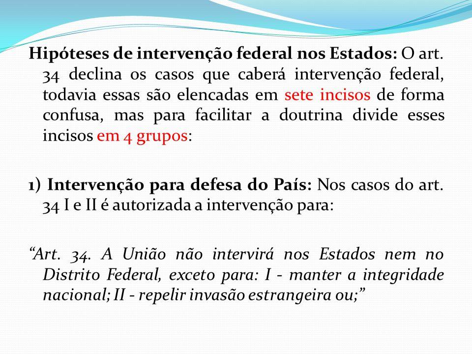 Hipóteses de intervenção federal nos Estados: O art. 34 declina os casos que caberá intervenção federal, todavia essas são elencadas em sete incisos d
