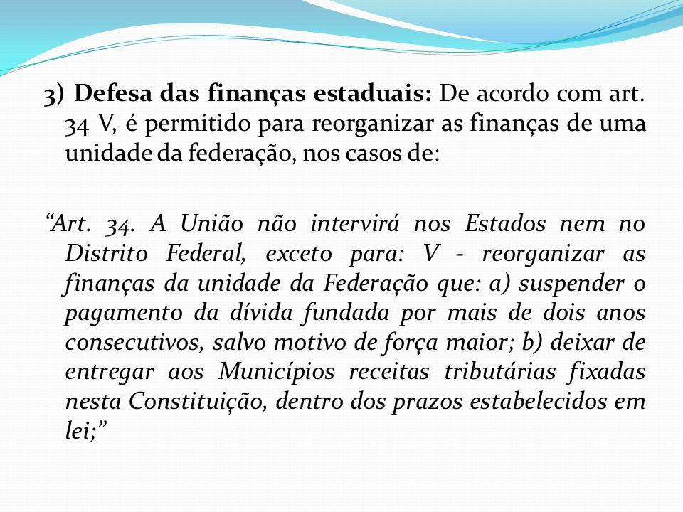 """3) Defesa das finanças estaduais: De acordo com art. 34 V, é permitido para reorganizar as finanças de uma unidade da federação, nos casos de: """"Art. 3"""