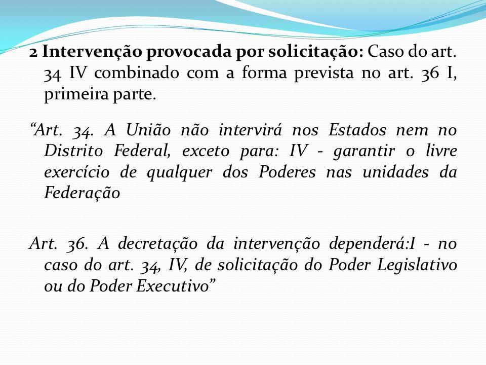 """2 Intervenção provocada por solicitação: Caso do art. 34 IV combinado com a forma prevista no art. 36 I, primeira parte. """"Art. 34. A União não intervi"""