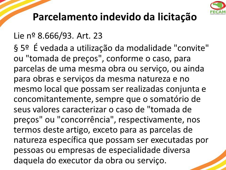 Parcelamento indevido da licitação Lie nº 8.666/93. Art. 23 § 5º É vedada a utilização da modalidade