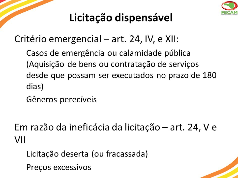 Licitação dispensável Critério emergencial – art. 24, IV, e XII: Casos de emergência ou calamidade pública (Aquisição de bens ou contratação de serviç