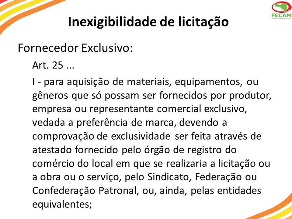 Inexigibilidade de licitação Fornecedor Exclusivo: Art. 25... I - para aquisição de materiais, equipamentos, ou gêneros que só possam ser fornecidos p