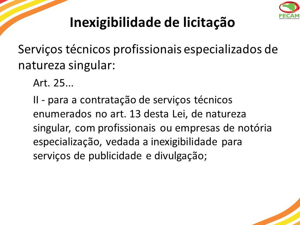 Inexigibilidade de licitação Serviços técnicos profissionais especializados de natureza singular: Art. 25... II - para a contratação de serviços técni