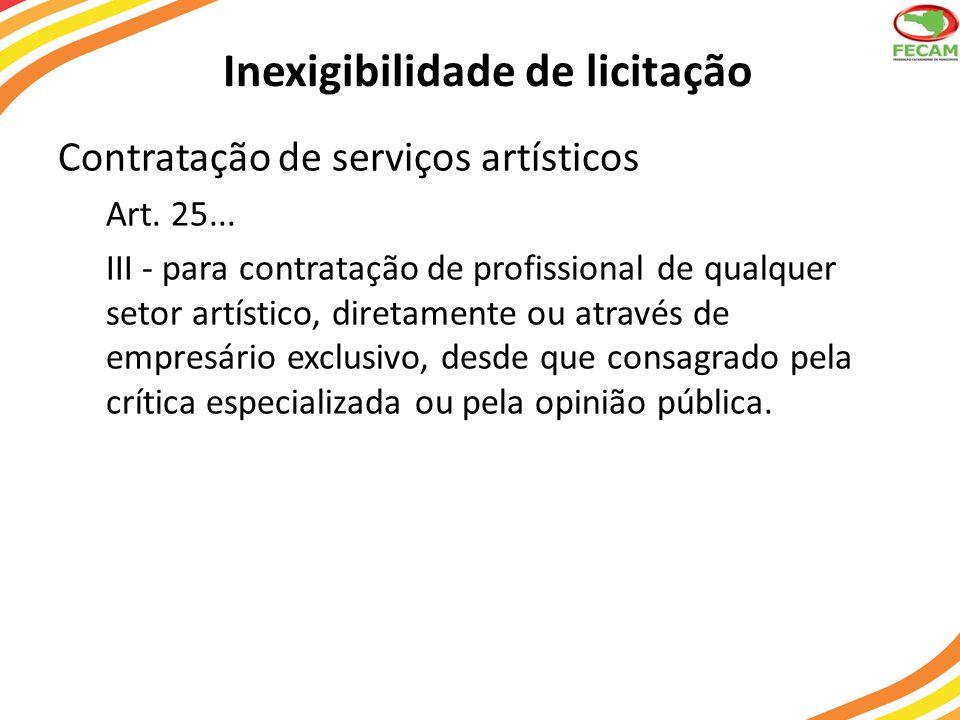 Inexigibilidade de licitação Contratação de serviços artísticos Art. 25... III - para contratação de profissional de qualquer setor artístico, diretam