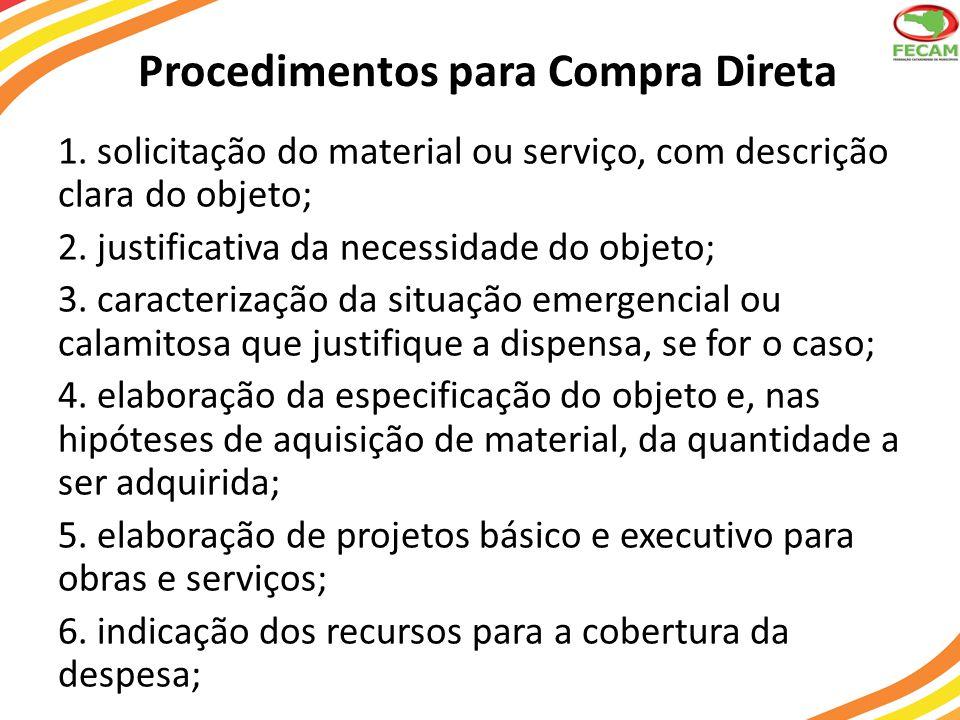 Procedimentos para Compra Direta 1. solicitação do material ou serviço, com descrição clara do objeto; 2. justificativa da necessidade do objeto; 3. c