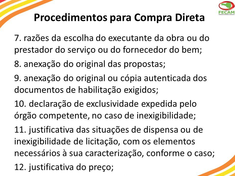 Procedimentos para Compra Direta 7. razões da escolha do executante da obra ou do prestador do serviço ou do fornecedor do bem; 8. anexação do origina