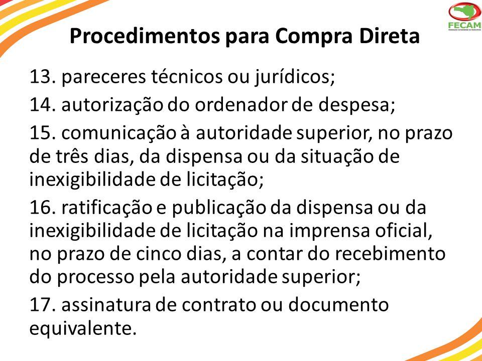 Procedimentos para Compra Direta 13. pareceres técnicos ou jurídicos; 14. autorização do ordenador de despesa; 15. comunicação à autoridade superior,
