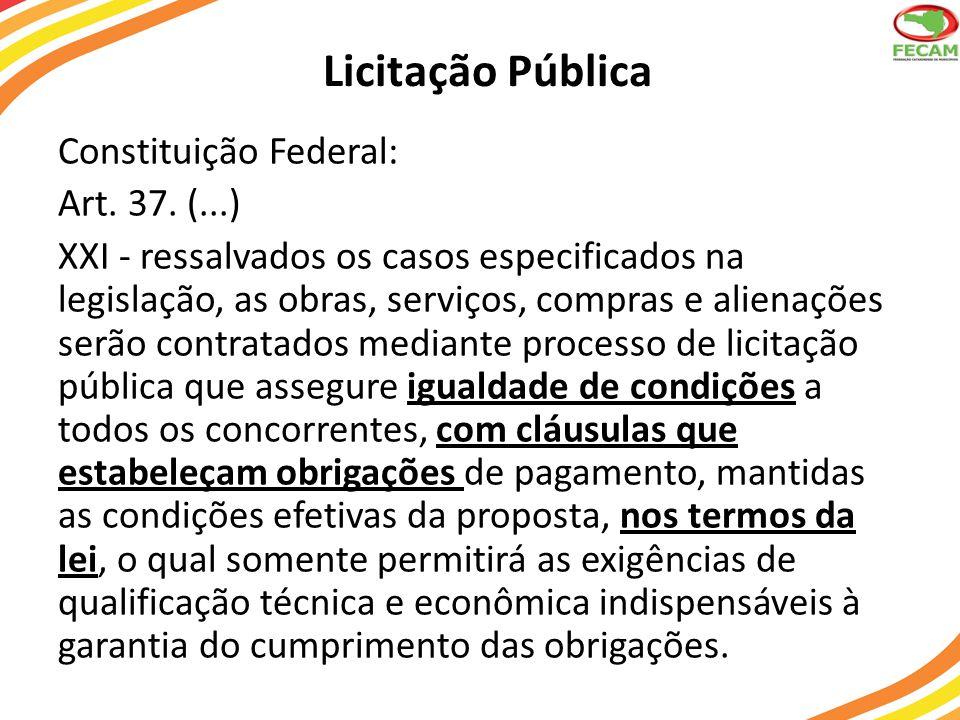 Licitação Pública Constituição Federal: Art. 37. (...) XXI - ressalvados os casos especificados na legislação, as obras, serviços, compras e alienaçõe