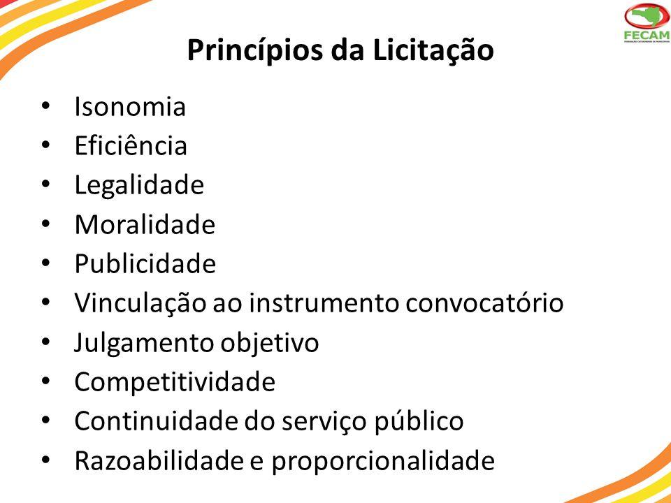 Princípios da Licitação • Isonomia • Eficiência • Legalidade • Moralidade • Publicidade • Vinculação ao instrumento convocatório • Julgamento objetivo • Competitividade • Continuidade do serviço público • Razoabilidade e proporcionalidade
