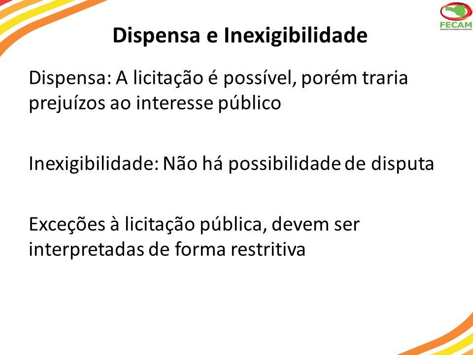 Dispensa e Inexigibilidade Dispensa: A licitação é possível, porém traria prejuízos ao interesse público Inexigibilidade: Não há possibilidade de disp