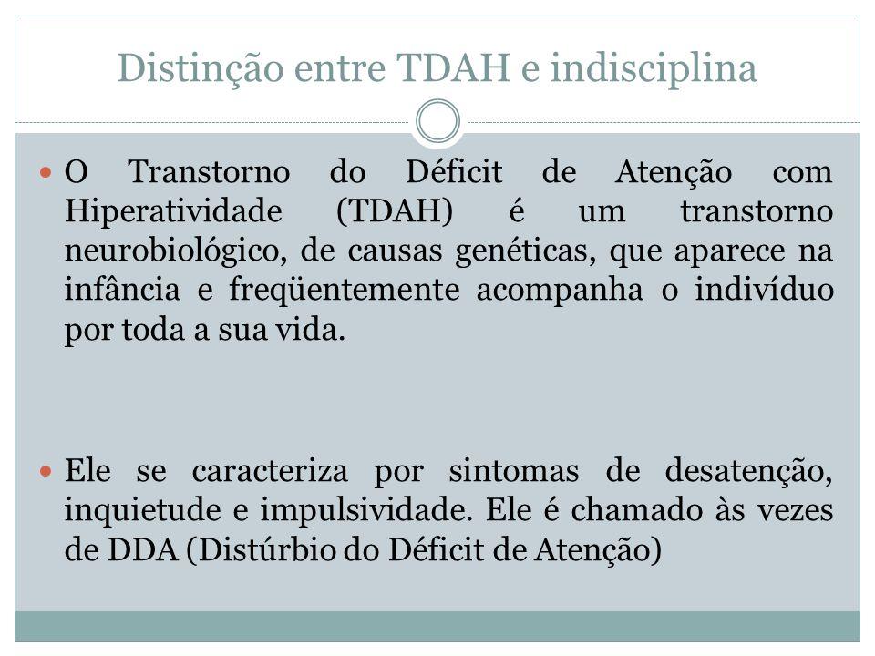 Distinção entre TDAH e indisciplina  O Transtorno do Déficit de Atenção com Hiperatividade (TDAH) é um transtorno neurobiológico, de causas genéticas