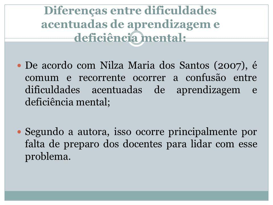 Diferenças entre dificuldades acentuadas de aprendizagem e deficiência mental:  De acordo com Nilza Maria dos Santos (2007), é comum e recorrente oco