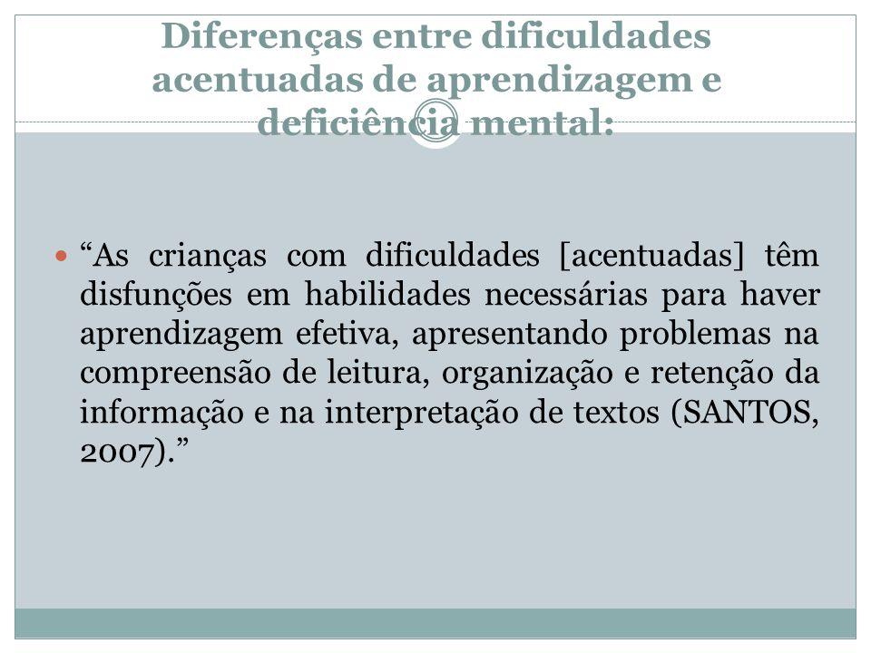 """Diferenças entre dificuldades acentuadas de aprendizagem e deficiência mental:  """"As crianças com dificuldades [acentuadas] têm disfunções em habilida"""