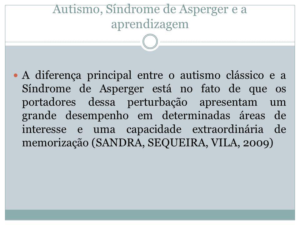 Autismo, Síndrome de Asperger e a aprendizagem  A diferença principal entre o autismo clássico e a Síndrome de Asperger está no fato de que os portad
