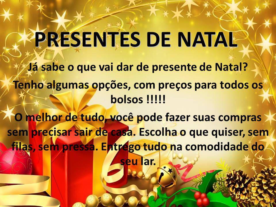 PRESENTES DE NATAL Já sabe o que vai dar de presente de Natal? Tenho algumas opções, com preços para todos os bolsos !!!!! O melhor de tudo, você pode