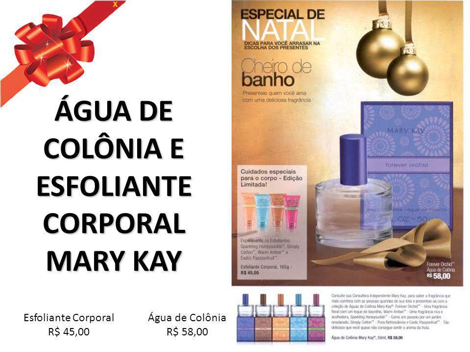 ÁGUA DE COLÔNIA E ESFOLIANTE CORPORAL MARY KAY Água de Colônia R$ 58,00 Esfoliante Corporal R$ 45,00