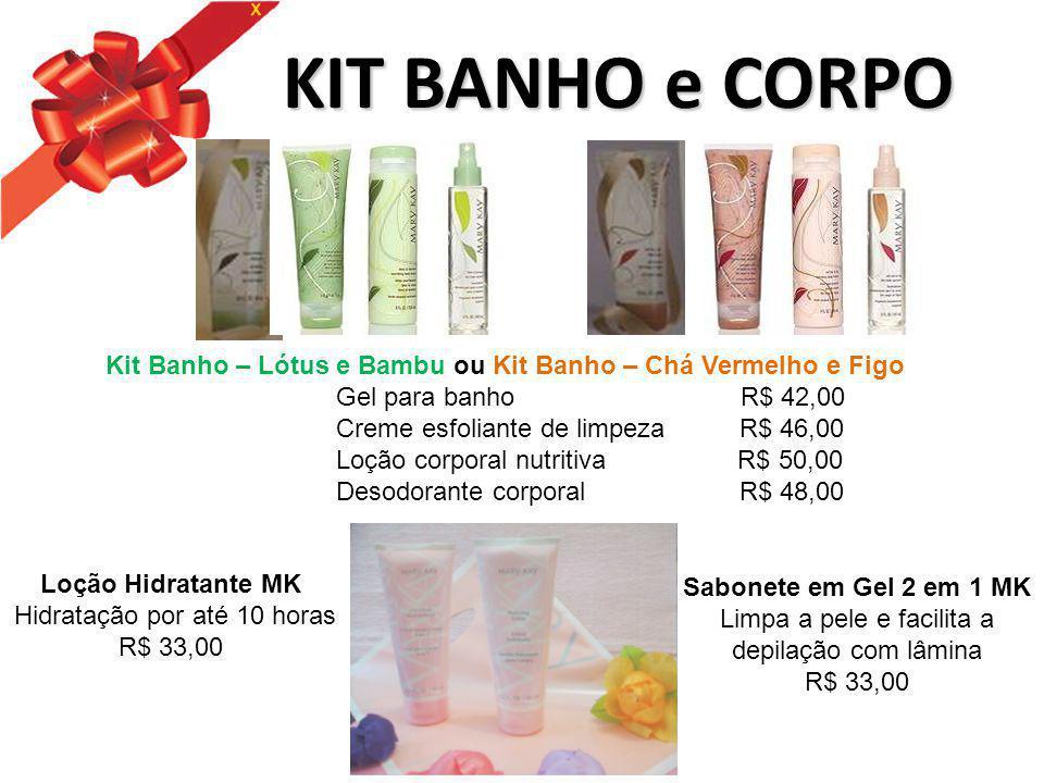 KIT BANHO e CORPO KIT BANHO e CORPO Sabonete em Gel 2 em 1 MK Limpa a pele e facilita a depilação com lâmina R$ 33,00 Kit Banho – Lótus e Bambu ou Kit