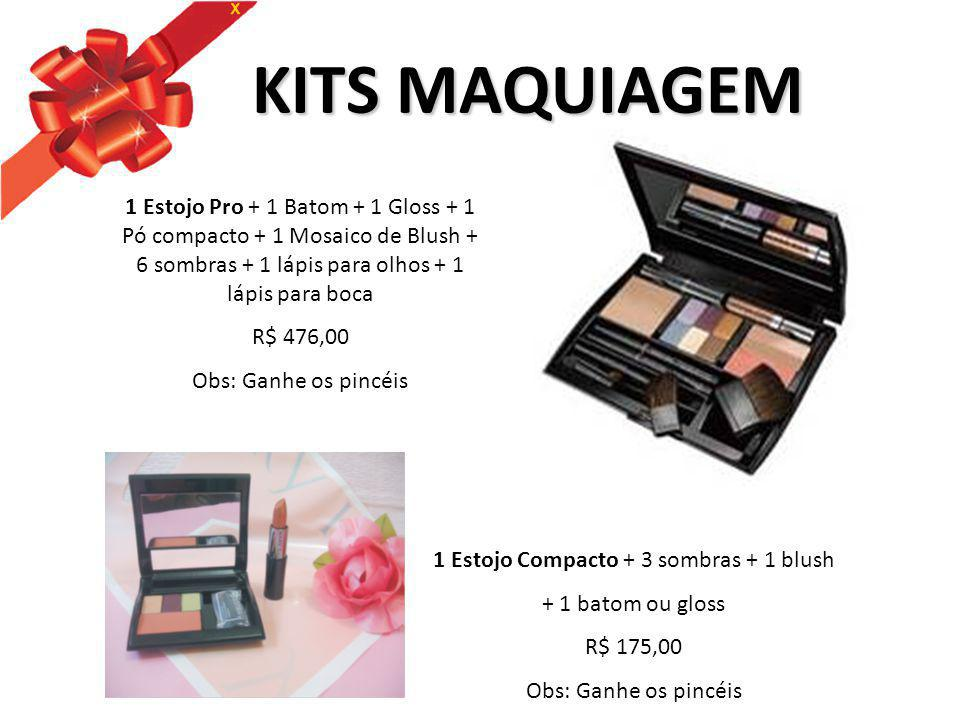 KITS MAQUIAGEM 1 Estojo Compacto + 3 sombras + 1 blush + 1 batom ou gloss R$ 175,00 Obs: Ganhe os pincéis 1 Estojo Pro + 1 Batom + 1 Gloss + 1 Pó comp