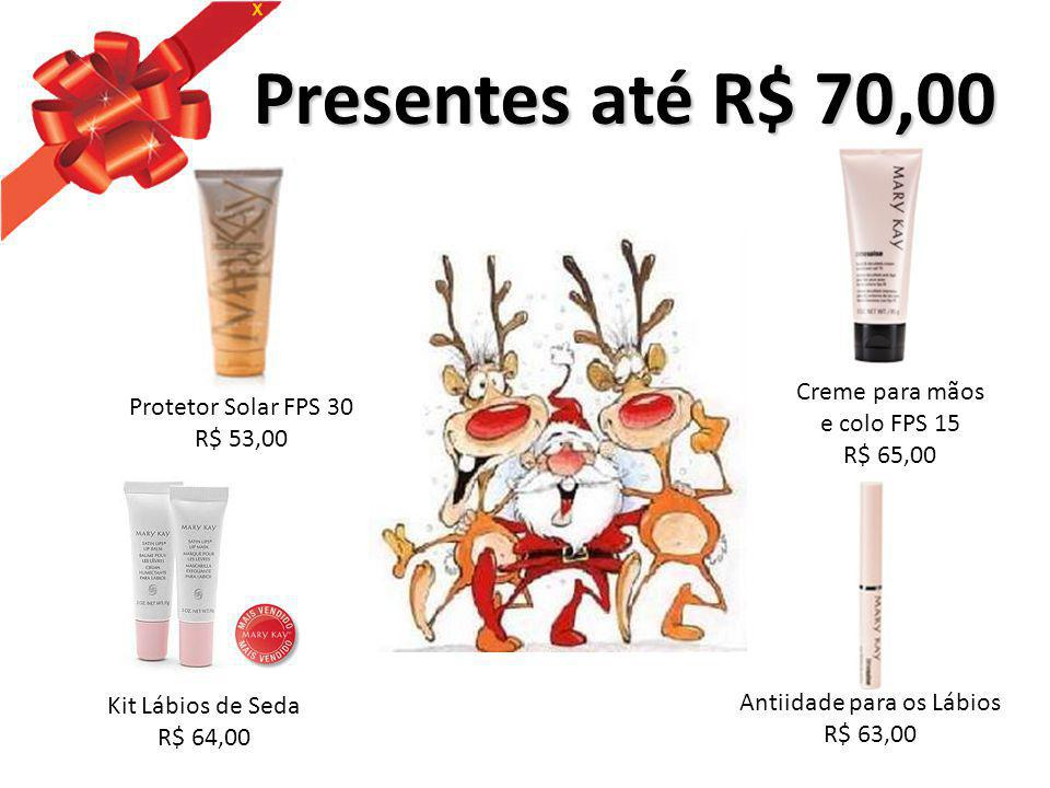 Presentes até R$ 70,00 Presentes até R$ 70,00 Protetor Solar FPS 30 R$ 53,00 Kit Lábios de Seda R$ 64,00 Antiidade para os Lábios R$ 63,00 Creme para