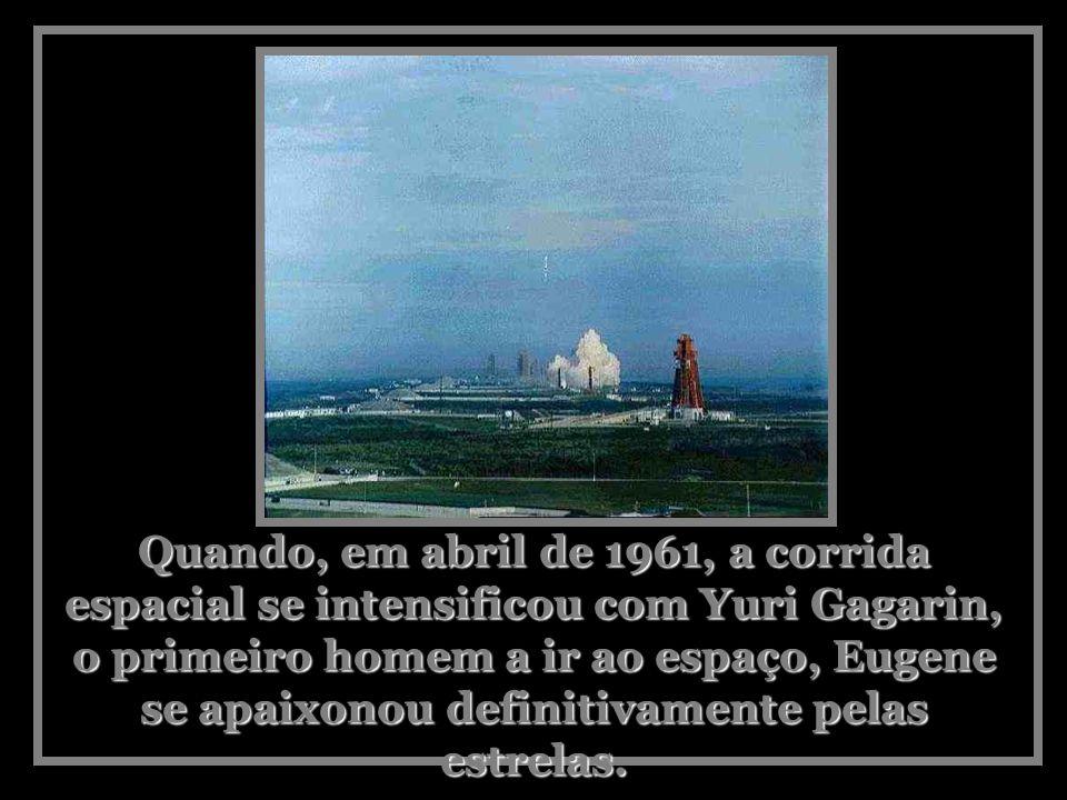 Quando, em abril de 1961, a corrida espacial se intensificou com Yuri Gagarin, o primeiro homem a ir ao espaço, Eugene se apaixonou definitivamente pelas estrelas.