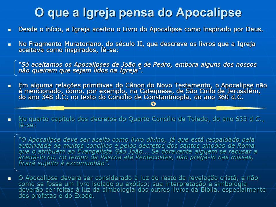 O que a Igreja pensa do Apocalipse  Desde o início, a Igreja aceitou o Livro do Apocalipse como inspirado por Deus.  No Fragmento Muratoriano, do sé