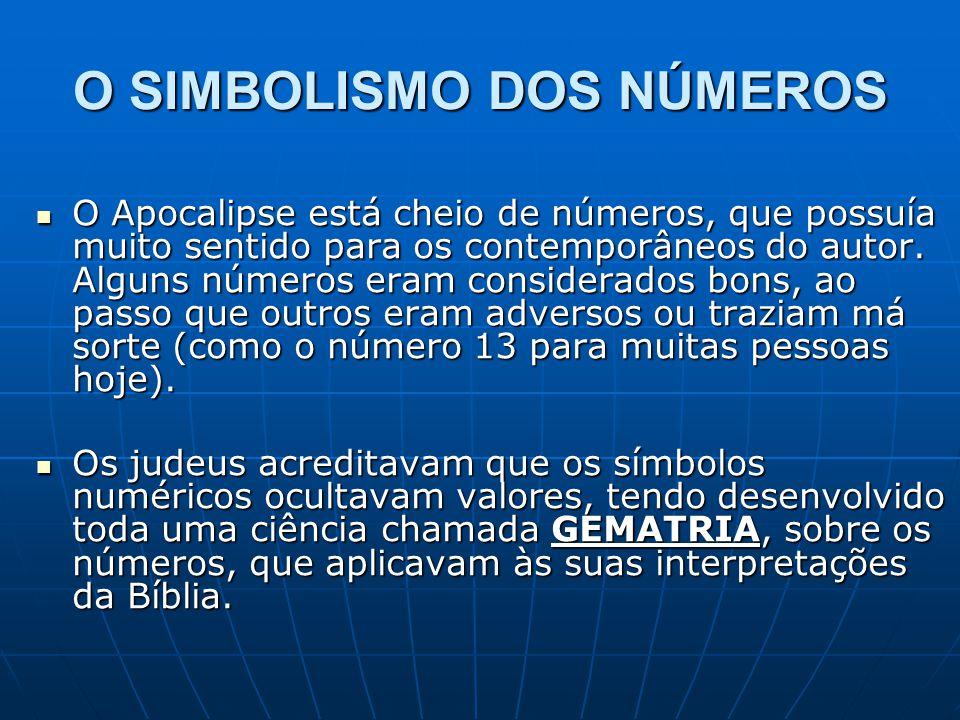 O SIMBOLISMO DOS NÚMEROS  O Apocalipse está cheio de números, que possuía muito sentido para os contemporâneos do autor. Alguns números eram consider