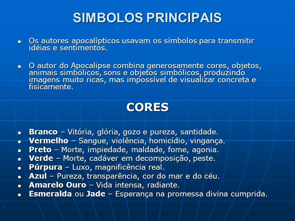 SIMBOLOS PRINCIPAIS  Os autores apocalípticos usavam os símbolos para transmitir idéias e sentimentos.  O autor do Apocalipse combina generosamente