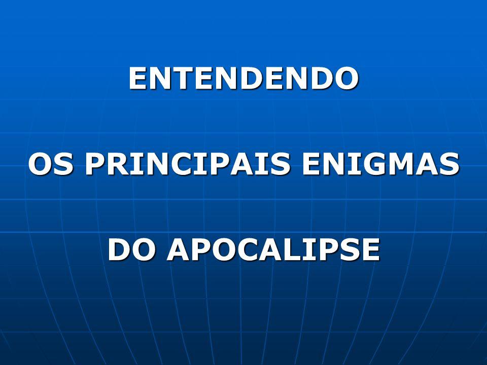 ENTENDENDO OS PRINCIPAIS ENIGMAS DO APOCALIPSE