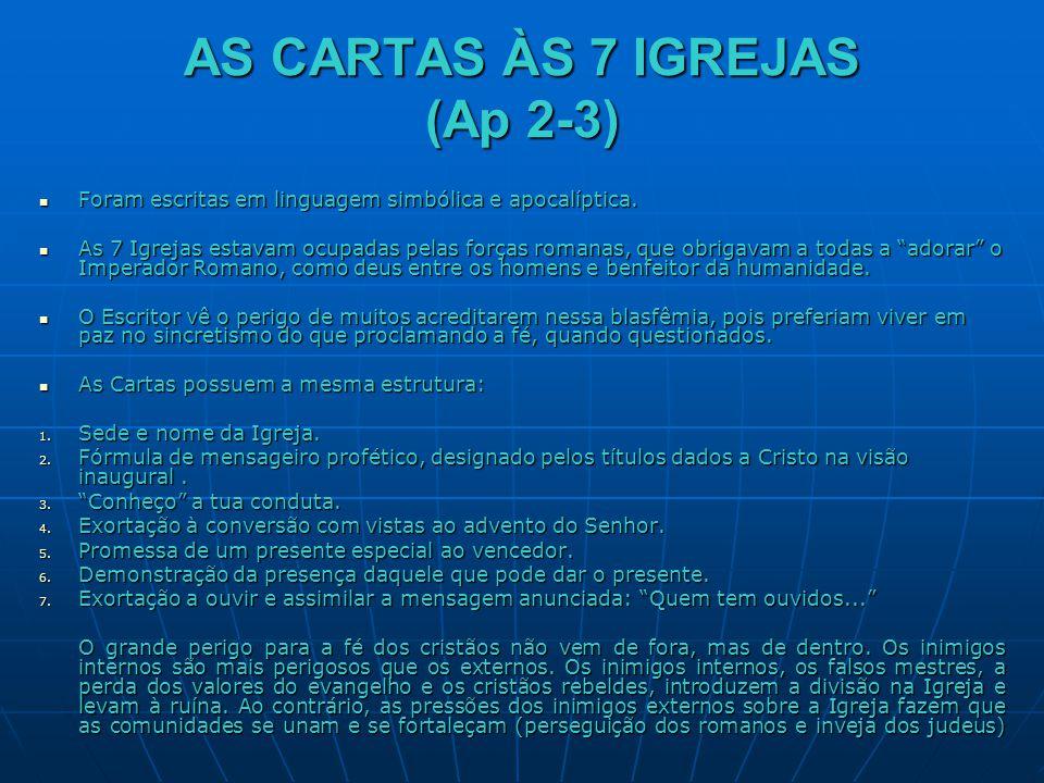 AS CARTAS ÀS 7 IGREJAS (Ap 2-3)  Foram escritas em linguagem simbólica e apocalíptica.  As 7 Igrejas estavam ocupadas pelas forças romanas, que obri