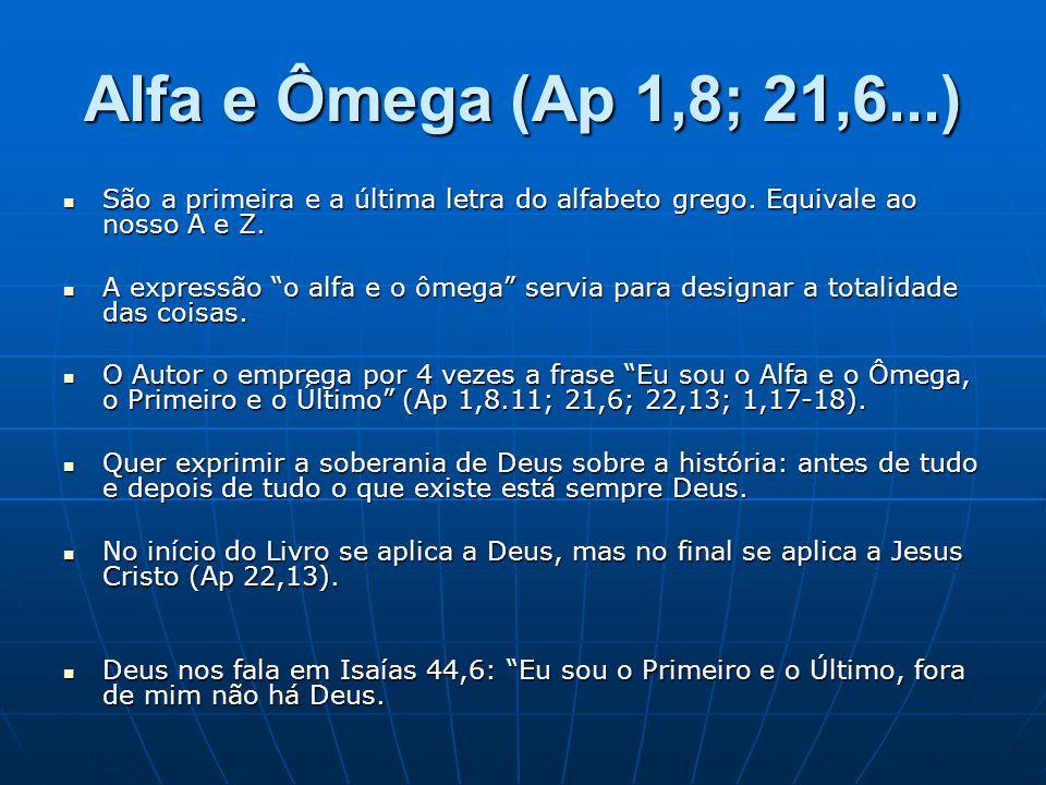 """Alfa e Ômega (Ap 1,8; 21,6...)  São a primeira e a última letra do alfabeto grego. Equivale ao nosso A e Z.  A expressão """"o alfa e o ômega"""" servia p"""