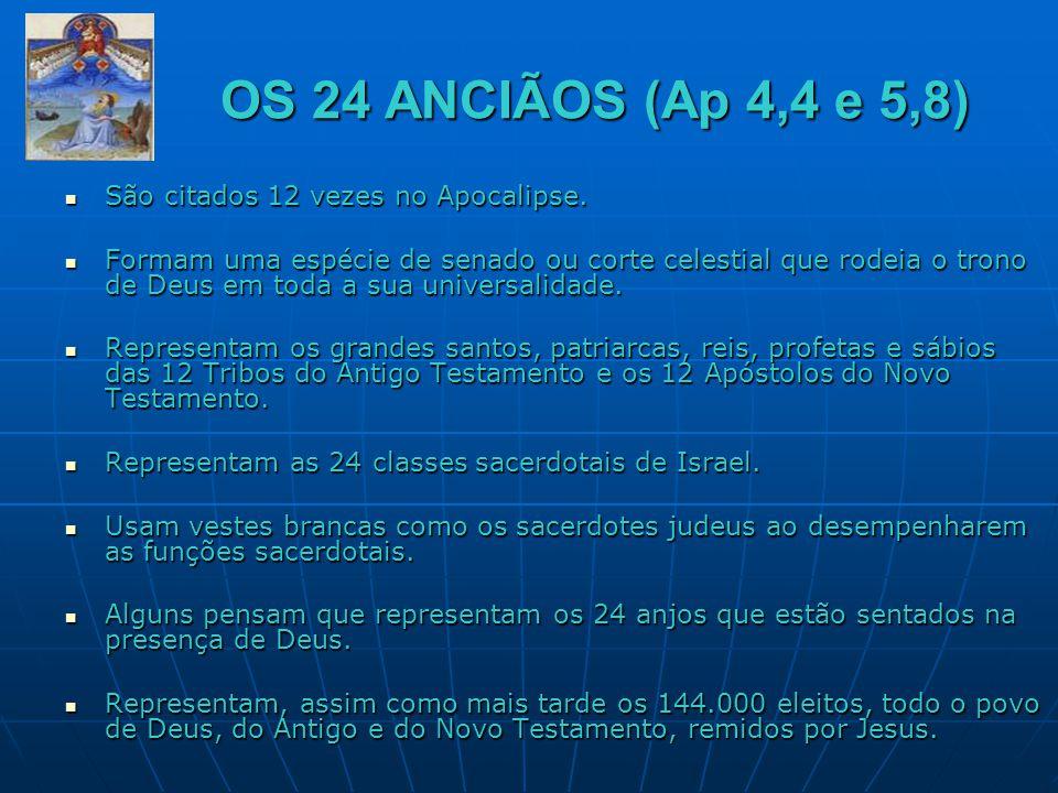 OS 24 ANCIÃOS (Ap 4,4 e 5,8) OS 24 ANCIÃOS (Ap 4,4 e 5,8)  São citados 12 vezes no Apocalipse.  Formam uma espécie de senado ou corte celestial que