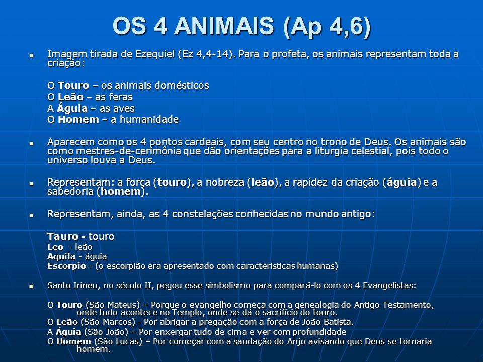 OS 4 ANIMAIS (Ap 4,6)  Imagem tirada de Ezequiel (Ez 4,4-14). Para o profeta, os animais representam toda a criação: O Touro – os animais domésticos