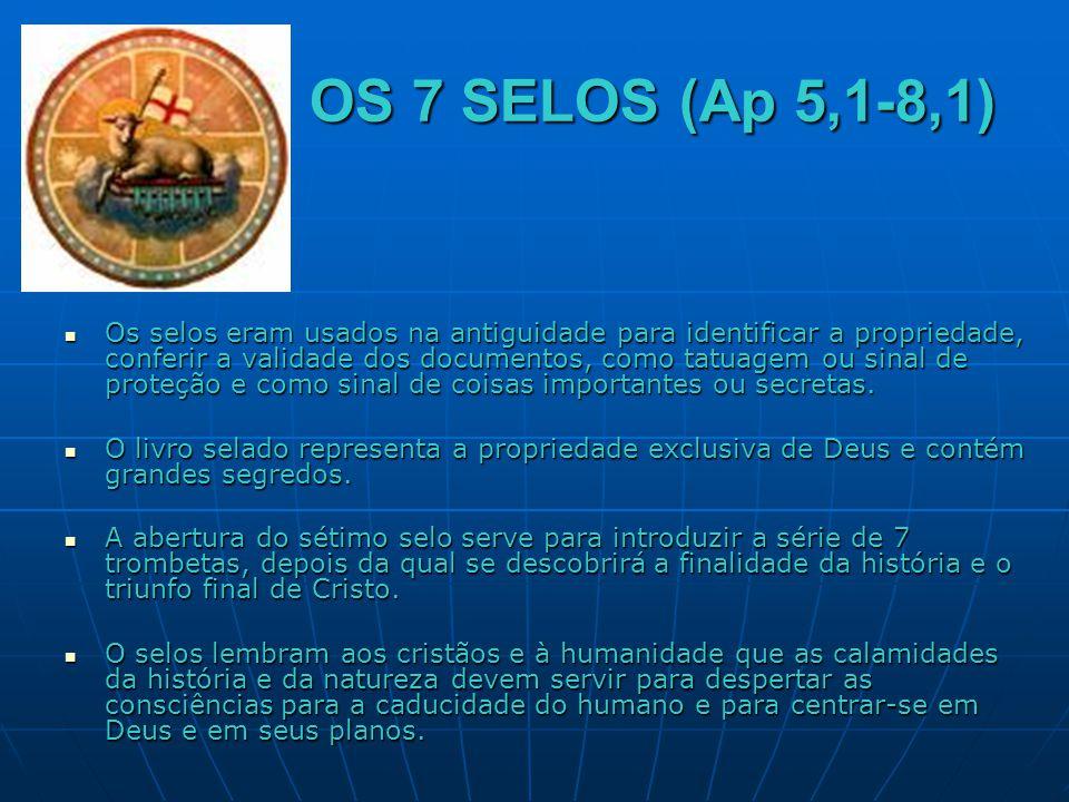OS 7 SELOS (Ap 5,1-8,1)  Os selos eram usados na antiguidade para identificar a propriedade, conferir a validade dos documentos, como tatuagem ou sin